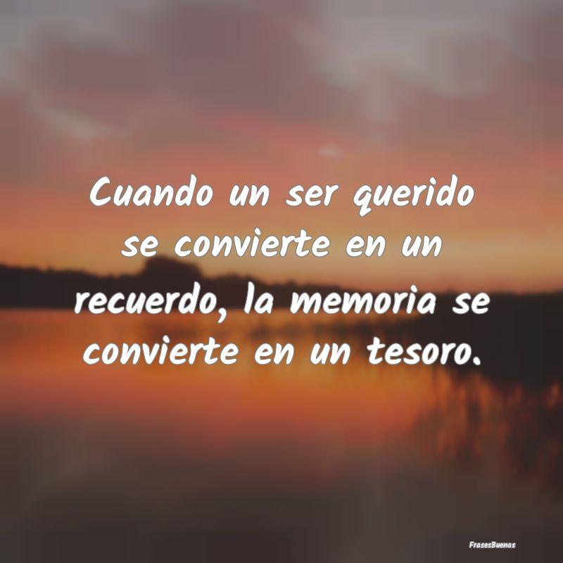 Cuando un ser querido se convierte en un recuerdo