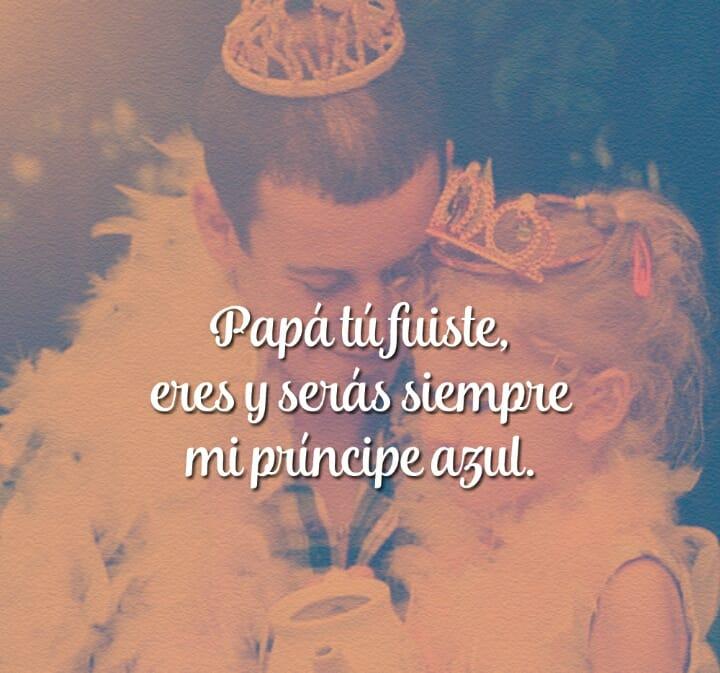 Papá siempre serás mi príncipe azul