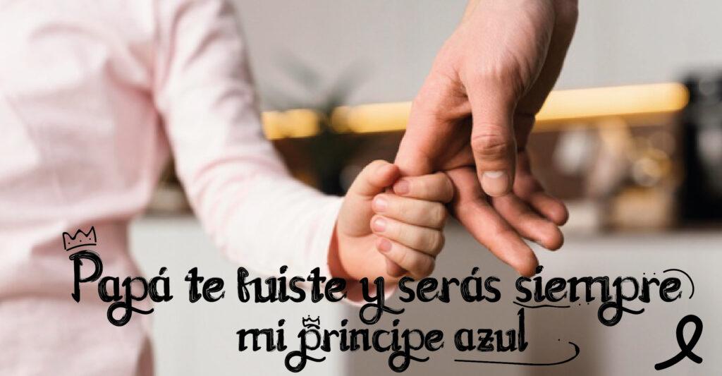 Papá te fuiste y serás siempre mi príncipe azul