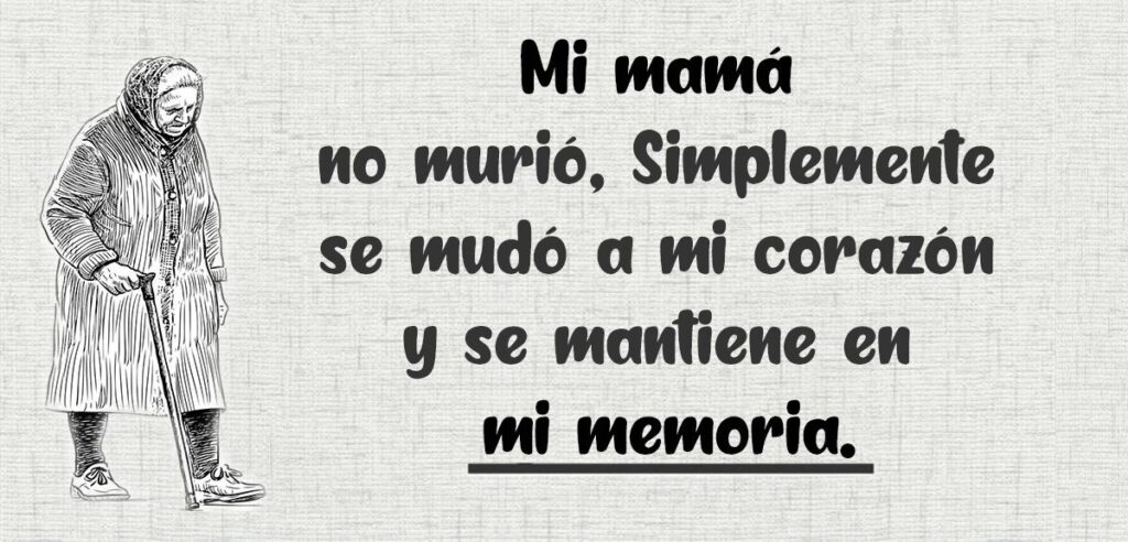 Mi mamá no murió simplemente se mudó a mi corazón